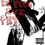 Be Your Own Pet Be Your Own Pet (Parental Advisory)