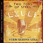 Two Tons Of Steel Two Tons Of Steel Live!