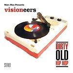 Visioneers Dirty Old Hip Hop