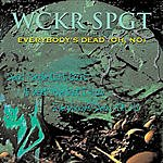 Wckr Spgt Everybody's Dead (Oh, No)