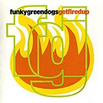 Funky Green Dogs Get Fired Up