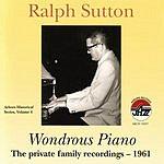 Ralph Sutton Wondrous Piano: The Private Family Recordings 1961