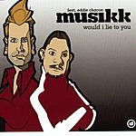 Musikk Would I Lie To You