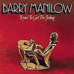 Barry Manilow Tryin' To Get The Feeling (Remastered & Expanded)