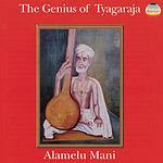 Alamelu Mani The Genius Of Tyagaraja
