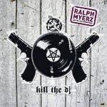 Ralph Myerz Kill The DJ (5 Tack Maxi-Single)