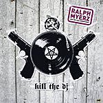 Ralph Myerz Kill The DJ