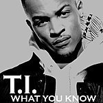 T.I. What You Know (Edited Version)
