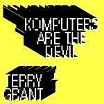 Terry Grant Komputers Are the Devil (Single)