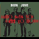 Bon Jovi Who Says You Can't Go Home (Live) (Single)