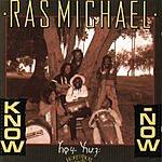 Ras Michael Know Now