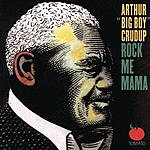 Arthur 'Big Boy' Crudup Rock Me Mama
