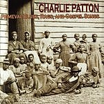 Charley Patton Primeval Blues, Rags, And Gospel Songs