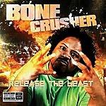 Bone Crusher Release The Beast (Parental Advisory)