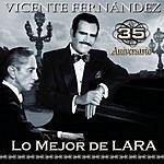 Vicente Fernández Vicente Fernández 35 Aaniversario: Lo Mejor De Lara