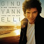 Gino Vannelli These Are The Days