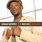 Urban Mystic I Refuse (2-Track Single)