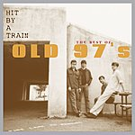 Old 97's Hit By A Train: The Best Of Old 97's