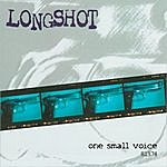 Longshot One Small Voice