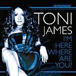 Toni James I'm Here Where Are You?