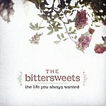The Bittersweets The Life You Always Wanted