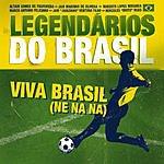 Legendários Do Brasil Viva Brasil (Ne Na Na) (Single)