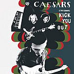 Caesars (I'm Gonna) Kick You Out (Edited Version)