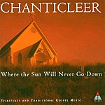 Chanticleer Where The Sun Will Never Go Down