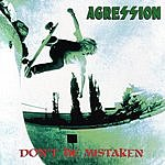 Agression Don't Be Mistaken