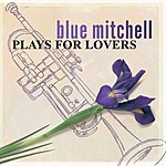 Blue Mitchell Plays For Lovers (Remastered)
