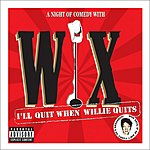 Wix Wichmann I'll Quit When Willie Quits (Parental Advisory)