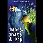 Exus Dance, Shake & Pop