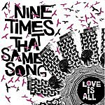 Love Is All Nine Times That Same Song
