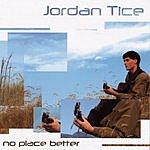 Jordan Tice No Place Better