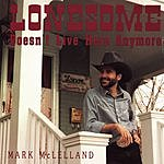 Mark McLelland Lonesome Doesn't Live Here Anymore