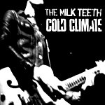 The Milk Teeth Cold Climate/Crying Shame