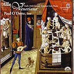 Paul O'Dette Alla Venetiana: Early 16th Century Venetian Lute Music