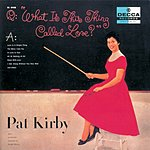 Pat Kirby What Is This Thing Called Love?