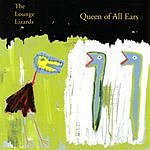 The Lounge Lizards Queen Of All Ears