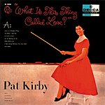 Pat Kirby What Is This Thing Called Love