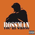 Bossman You're Wrong (Parental Advisory) (Single)