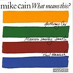 Mike Cain What Means This?
