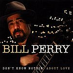 Bill Perry Don't Know Nothin' About Love