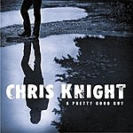 Chris Knight A Pretty Good Guy