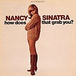 Nancy Sinatra How Does That Grab You?