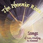 Renee Smith The Phoenix Rises: Songs Of Loss, Healing & Renewal