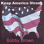 Bobby Brown Keep America Strong/Oh California