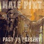 Half Pint Past To Present