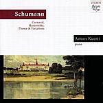 Anton Kuerti Carnaval, Op.9/Humoreske, Op.20/Theme And Variations in E Flat Major