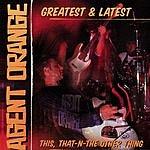Agent Orange Greatest & Latest: This, That-N-The Other Thing
